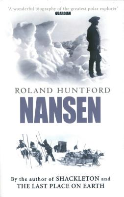 Nansen: The Explorer as Hero - Huntford, Roland