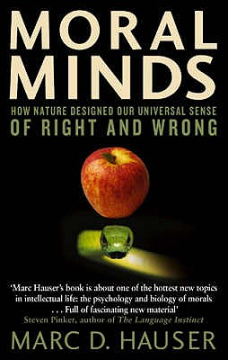 Moral Minds: How Nature Designed Our Universal Sense of Right and Wrong - Hauser, Marc