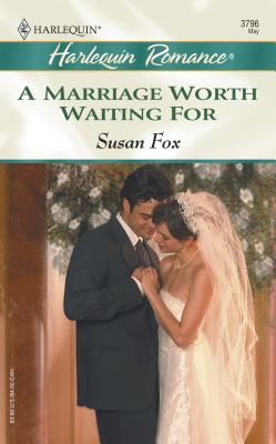 A Marriage Worth Waiting for - Fox, Susan, M.A