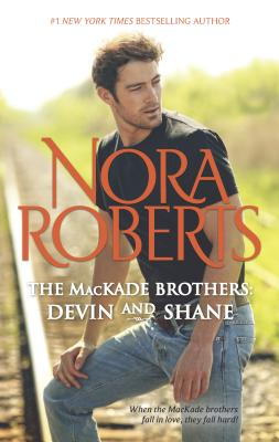 The Mackade Brothers: Devin & Shane: The Heart of Devin Mackade\The Fall of Shane Mackade - Roberts, Nora