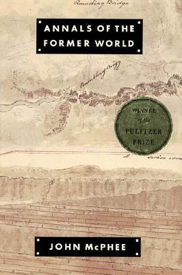 Annals of the Former World - McPhee, John