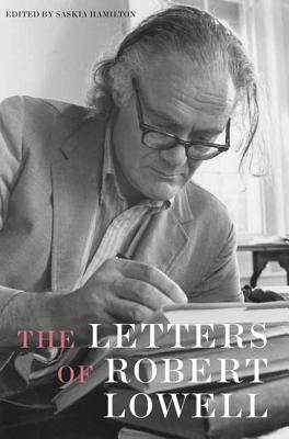 The Letters of Robert Lowell - Lowell, Robert, and Hamilton, Saskia (Editor)