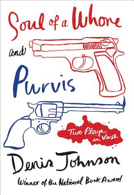 Soul of a Whore and Purvis: Two Plays in Verse - Johnson, Denis