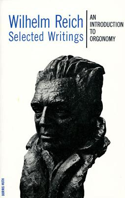 Wilhelm Reich Selected Writings: An Introduction to Orgonomy - Reich, Wilhelm, and Higgins, Mary Boyd (Foreword by)