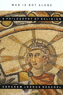 Man Is Not Alone: A Philosophy of Religion - Heschel, Abram Josua, and Heschel, Abraham J