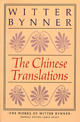 The Chinese Translations - Bynner, Witter, and Kraft, James, Ph.D. (Editor)