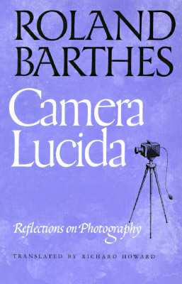 Camera Lucida: Reflections on Photography - Barthes, Roland, Professor, and Howard, Richard (Translated by)