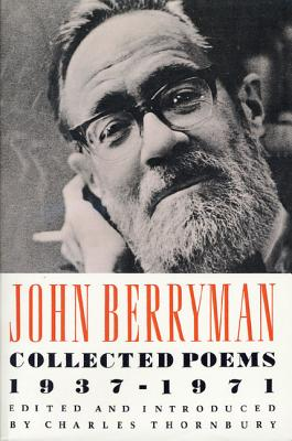 Collected Poems 1937-1971 - Berryman, John, and Thornbury, Charles (Editor)