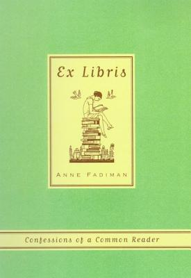 Ex Libris: Confessions of a Common Reader - Fadiman, Anne