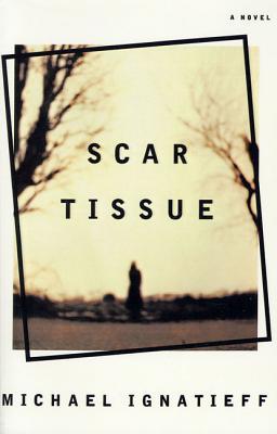 Scar Tissue - Ignatieff, Michael, Professor