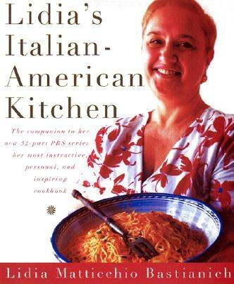 Lidia's Italian-American Kitchen - Bastianich, Lidia Matticchio, and Hirsheimer, Christopher (Photographer)