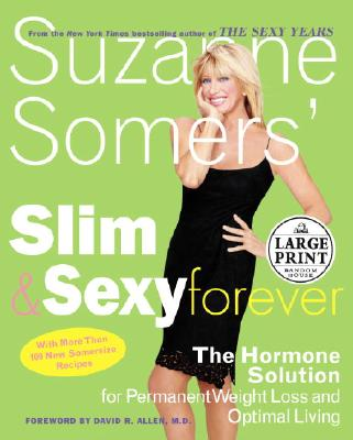 Suzanne Somers' Slim and Sexy Forever: The Hormone Solution for Permanent Weight Loss and Optimal Living - Somers, Suzanne