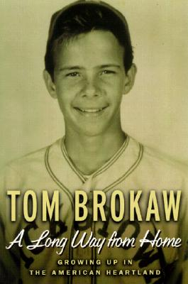 A Long Way from Home: Growing Up in the American Heartland - Brokaw, Tom