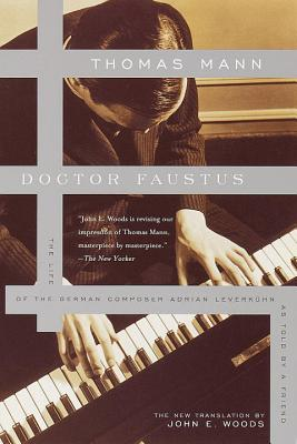 Doctor Faustus: The Life of the German Composer Adrian Leverkuhn as Told by a Friend - Mann, Thomas, and Woods, John E (Translated by)
