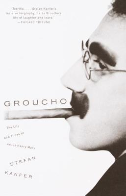 Groucho: The Life and Times of Julius Henry Marx - Kanfer, Stefan
