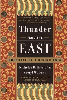 Thunder from the East: Portrait of a Rising Asia - Kristof, Nicholas D, and WuDunn, Sheryl
