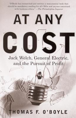 At Any Cost: Jack Welch, General Electric, and the Pursuit of Profit - O'Boyle, Thomas F