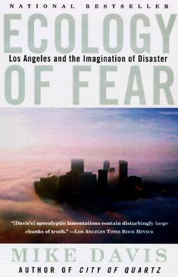 Ecology of Fear: Los Angeles and the Imagination of Disaster - Davis, Mike