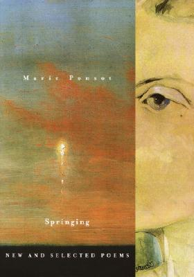 Springing: New and Selected Poems - Ponsot, Marie