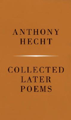 Collected Later Poems - Hecht, Anthony, Mr.