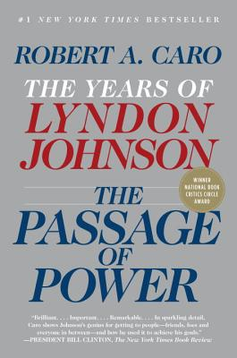 The Passage of Power: The Years of Lyndon Johnson - Caro, Robert A