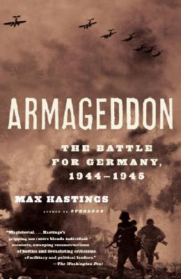 Armageddon: The Battle for Germany 1944-1945 - Hastings, Max, Sir