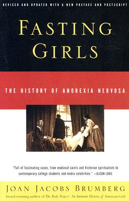 Fasting Girls: The History of Anorexia Nervosa - Brumberg, Joan Jacobs