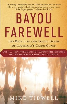 Bayou Farewell: The Rich Life and Tragic Death of Louisiana's Cajun Coast - Tidwell, Mike