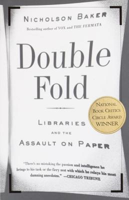 Double Fold: Libraries and the Assault on Paper - Baker, Nicholson