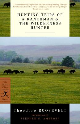 Hunting Trips of a Ranchman & the Wilderness Hunter - Roosevelt, Theodore, and Ambrose, Stephen E, Professor (Introduction by)