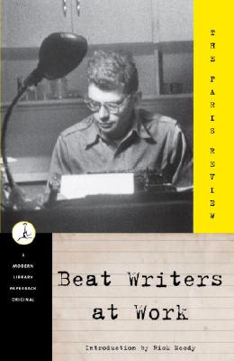 Beat Writers at Work: The Paris Review - Paris Review, and Moody, Rick (Introduction by), and Plimpton, George (Editor)