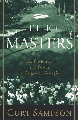 The Masters: Golf, Money, and Power in Augusta, Georgia - Sampson, Curt