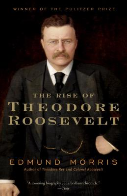 The Rise of Theodore Roosevelt - Morris, Edmund