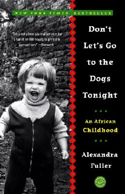 Don't Let's Go to the Dogs Tonight: An African Childhood - Fuller, Alexandra