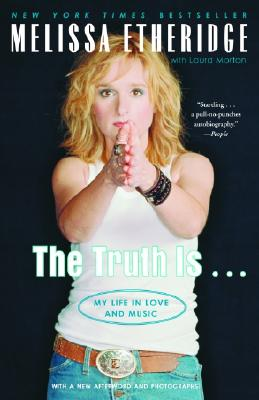 The Truth Is . . . My Life in Love and Music - Etheridge, Melissa, and Morton, Laura