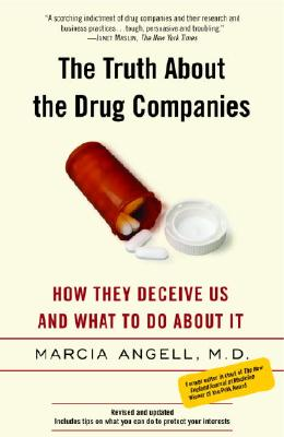 The Truth about the Drug Companies: How They Deceive Us and What to Do about It - Angell, Marcia, Dr., M.D.