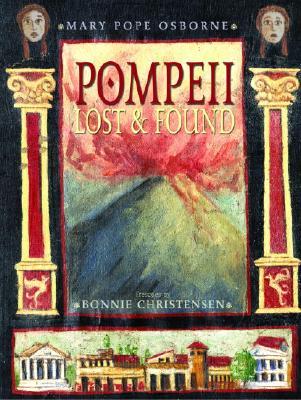Pompeii: Lost & Found - Osborne, Mary Pope