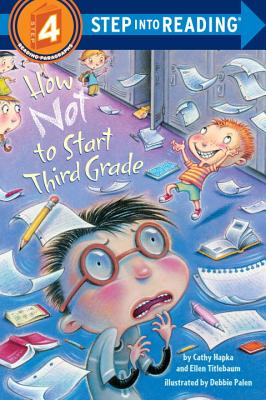 How Not to Start Third Grade - Hapka, Catherine, and Titlebaum, Ellen, and Hapka, Cathy Titlebaum