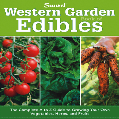 Western Garden Book of Edibles: The Complete A to Z Guide to Growing Your Own Vegetables, Herbs, and Fruits - Sunset Books (Creator)