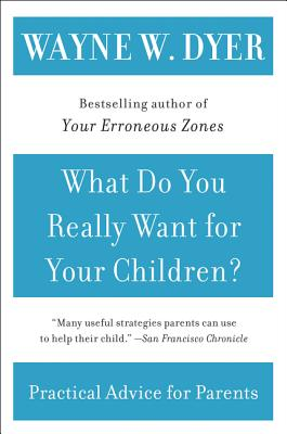 What Do You Really Want for Your Children? - Dyer, Wayne W, Dr.