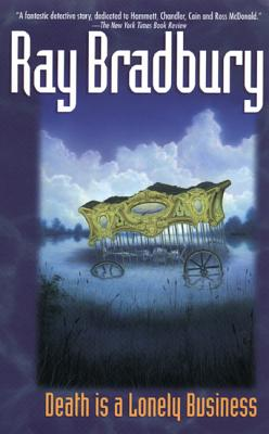 Death Is a Lonely Business - Bradbury, Ray