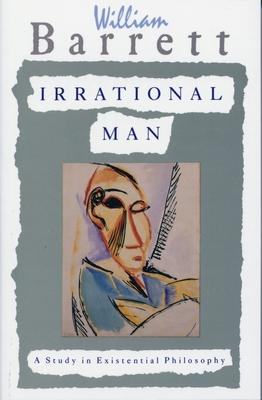 Irrational Man: A Study in Existential Philosophy - Barrett, William