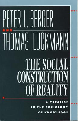The Social Construction of Reality: A Treatise in the Sociology of Knowledge - Berger, Peter L, and Luckmann, Thomas, Professor