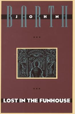 Lost in the Funhouse - Barth, John, Professor