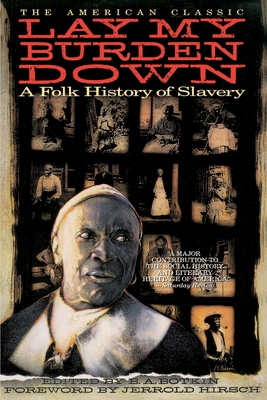 Lay My Burden Down: A Folk History of Slavery - Botkin, B A (Editor), and Hirsch, Jerrold I (Foreword by)