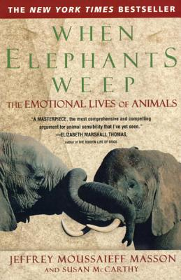 When Elephants Weep: The Emotional Lives of Animals - Masson, Jeffrey Moussaieff, PH.D.