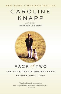 Pack of Two: The Intricate Bond Between People and Dogs - Knapp, Caroline