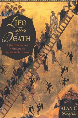 Life After Death: A History of the Afterlife in Western Religion - Segal, Alan F, Mr.