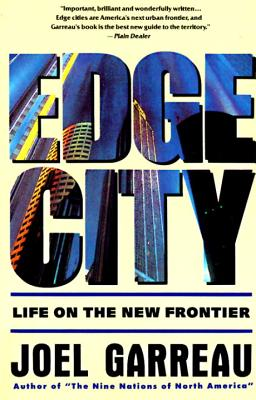 Edge City: Life on the New Frontier - Garreau, Joel
