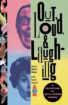 Out, Loud, & Laughing: A Collection of Gay & Lesbian Humor - Flowers, Charles (Editor)